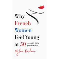 Why French Women Feel Young at 50: … and how you can too