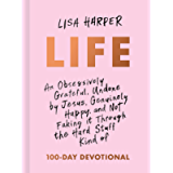 Life: An Obsessively Grateful, Undone by Jesus, Genuinely Happy, and Not Faking it Through the Hard Stuff Kind of 100…