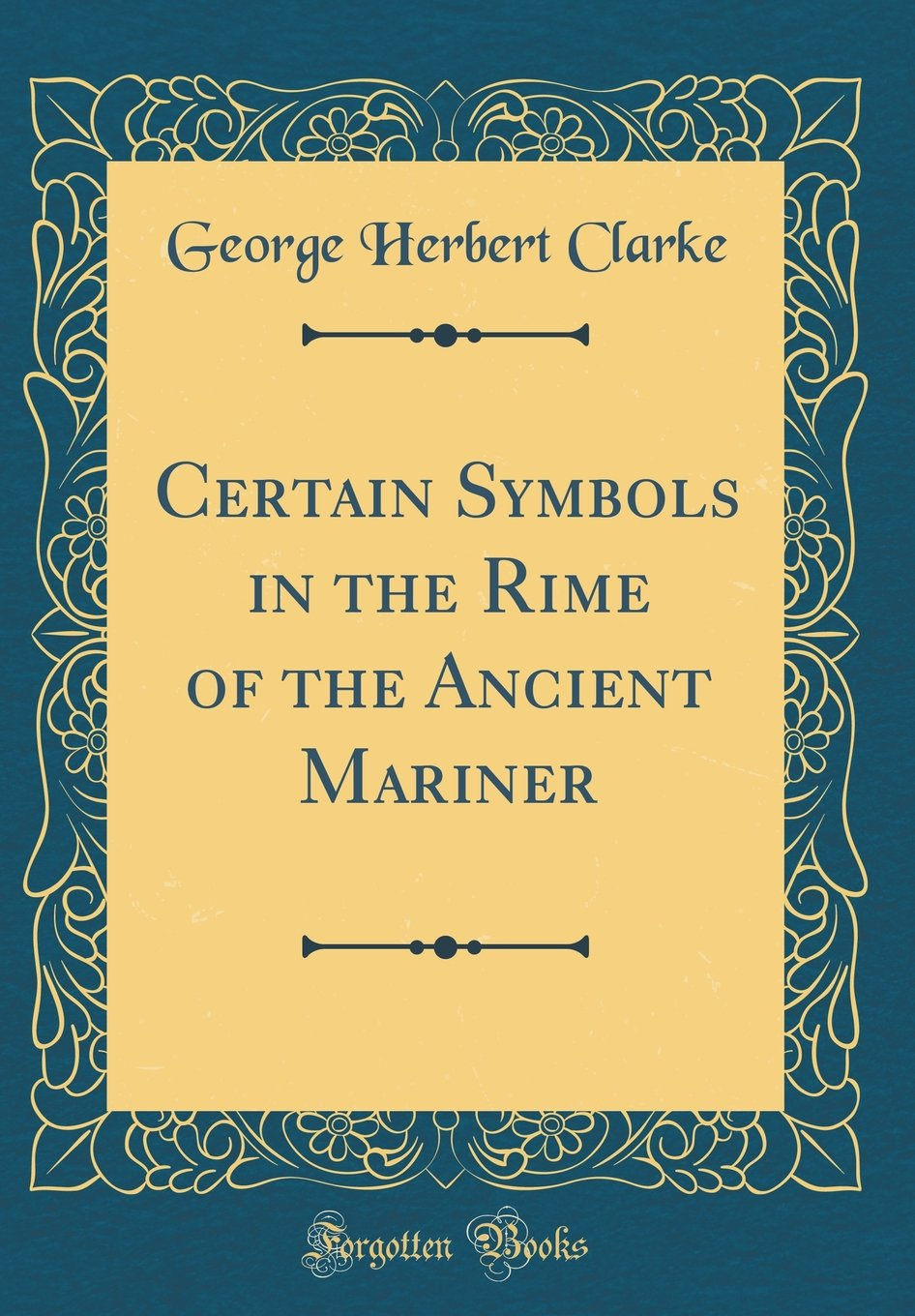 Certain symbols in the rime of the ancient mariner classic certain symbols in the rime of the ancient mariner classic reprint george herbert clarke 9780267321957 amazon books biocorpaavc Images