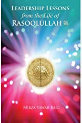 Leadership Lessons from the Life of Rasoolullah Kindle Edition