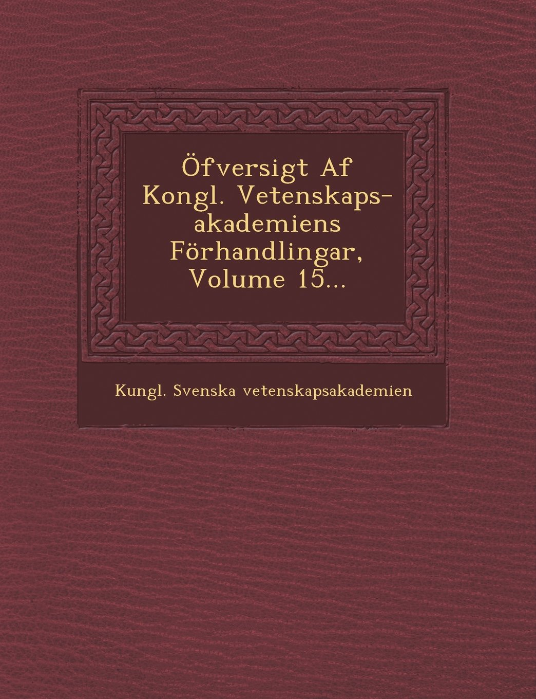Öfversigt Af Kongl. Vetenskaps-akademiens Förhandlingar, Volume 15... (Swedish Edition) pdf