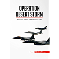 Operation Desert Storm: The Invasion of Kuwait and the Second Gulf War (History) (English Edition)