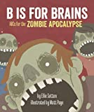 B is for Brains: ABCs for the Zombie Apocalypse