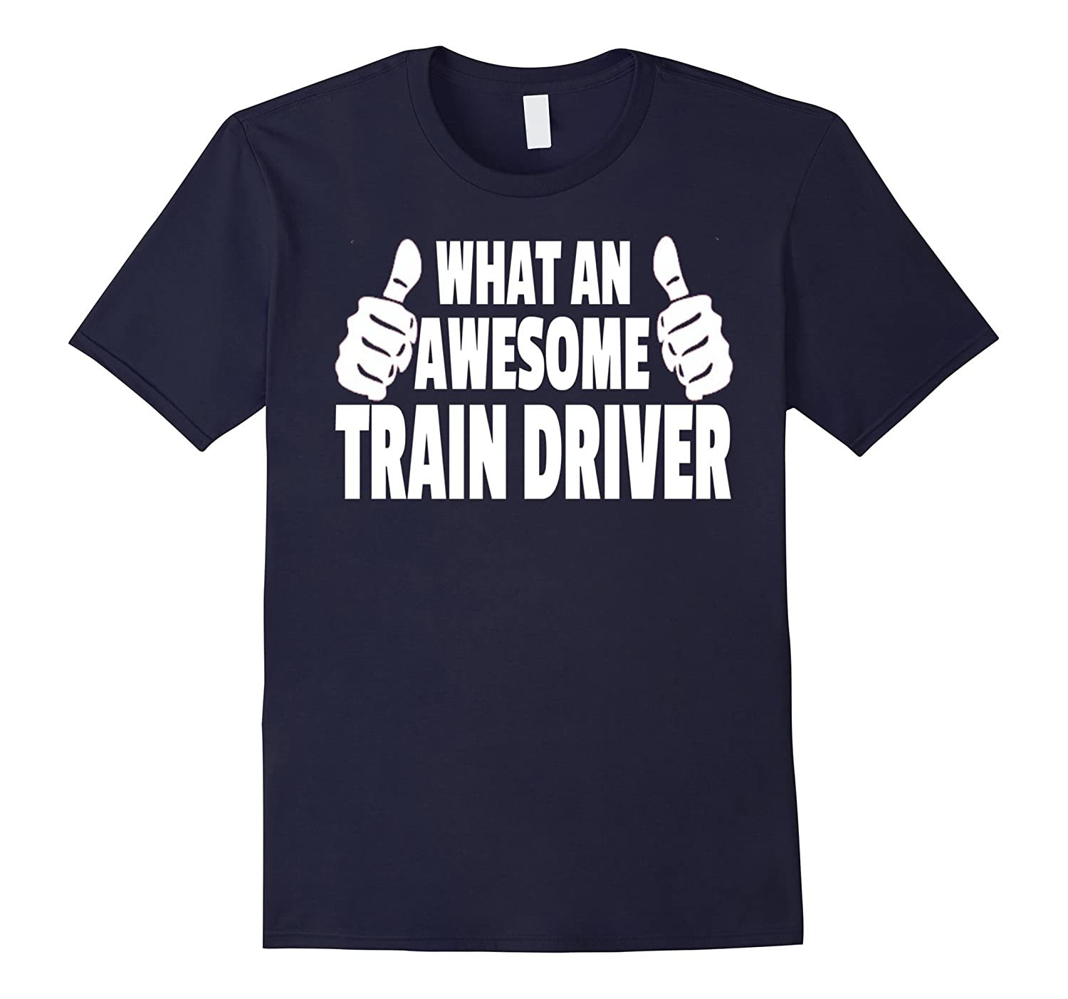 TRAIN DRIVER T-SHIRT WHAT AN AWESOME TRAIN DRIVER SHIRT-PL