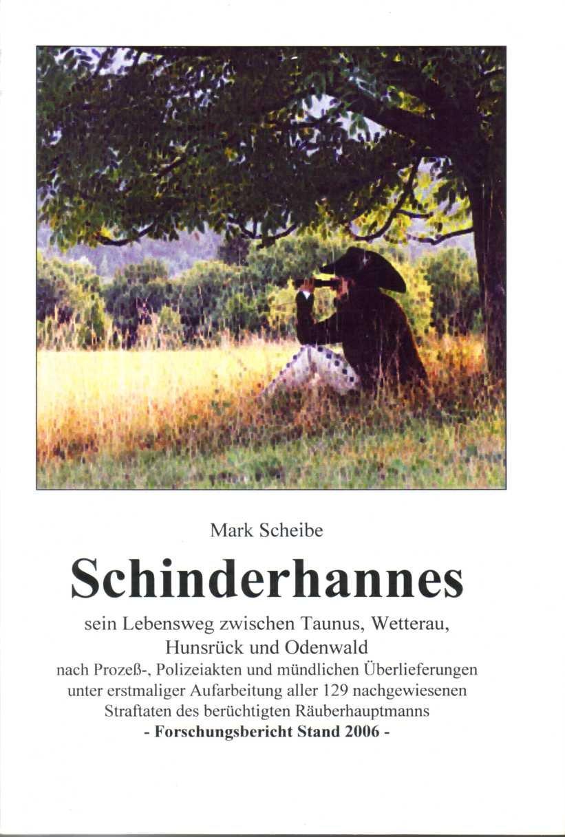 schinderhannes-sein-lebensweg-zwischen-taunus-wetterau-hunsrck-und-odenwald-nach-prozess-polizeiakten-und-mndlichen-berlieferungen-unter-ruberhauptmanns-forschungsbericht-2006