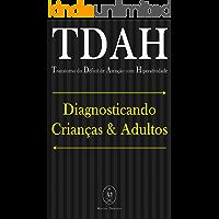 TDAH (Transtorno do Déficit de Atenção com Hiperatividade). Diagnosticando Crianças & Adultos