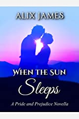 When the Sun Sleeps: A Pride and Prejudice Novella (Sweet Sentiments Book 1) Kindle Edition