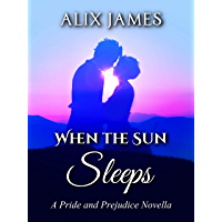 When the Sun Sleeps: A Pride and Prejudice Novella (Sweet Sentiments Book 1) (English Edition)
