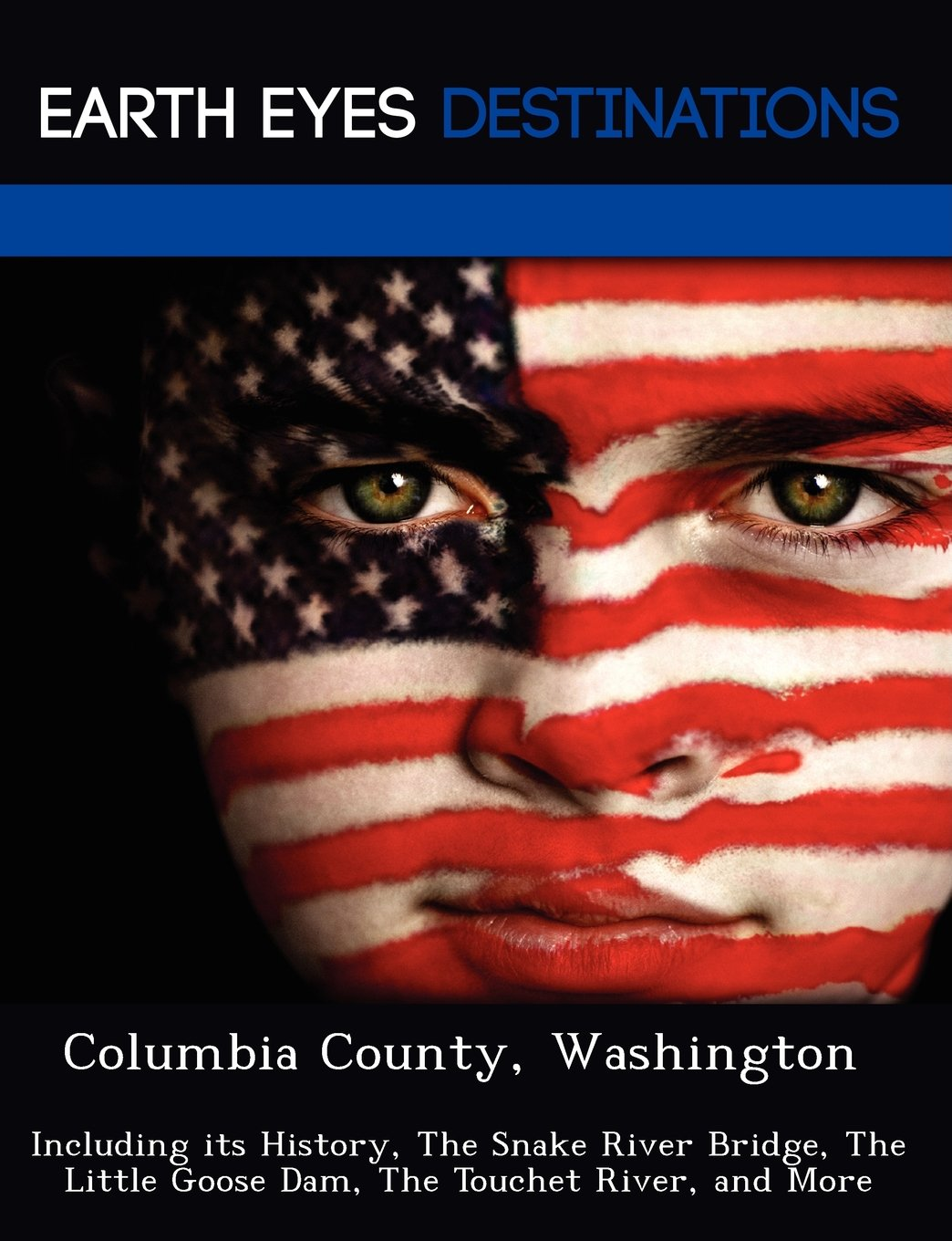 Download Columbia County, Washington: Including its History, The Snake River Bridge, The Little Goose Dam, The Touchet River, and More ebook