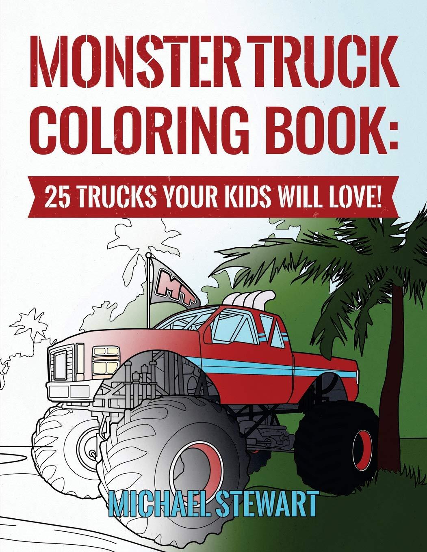 Monster Truck Coloring Book 25 Trucks Your Kids Will Love Stewart Michael 9781544737164 Amazon Com Books