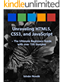 Unraveling HTML5, CSS3, and JavaScript (The Ultimate Beginners Guide with over 150 Samples) (Unraveling Series) (English Edition)