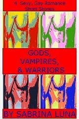 Gods, Vampires, & Warriors: 4 Sexy, Gay Romance Short Stories Kindle Edition