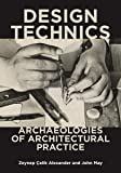 Design Technics: Archaeologies of Architectural Practice