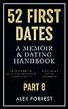 52 First Dates - Part 8: A Memoir & Dating Handbook