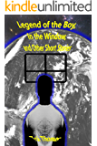 Legend of the Boy, In the Window, and Other Short Stories