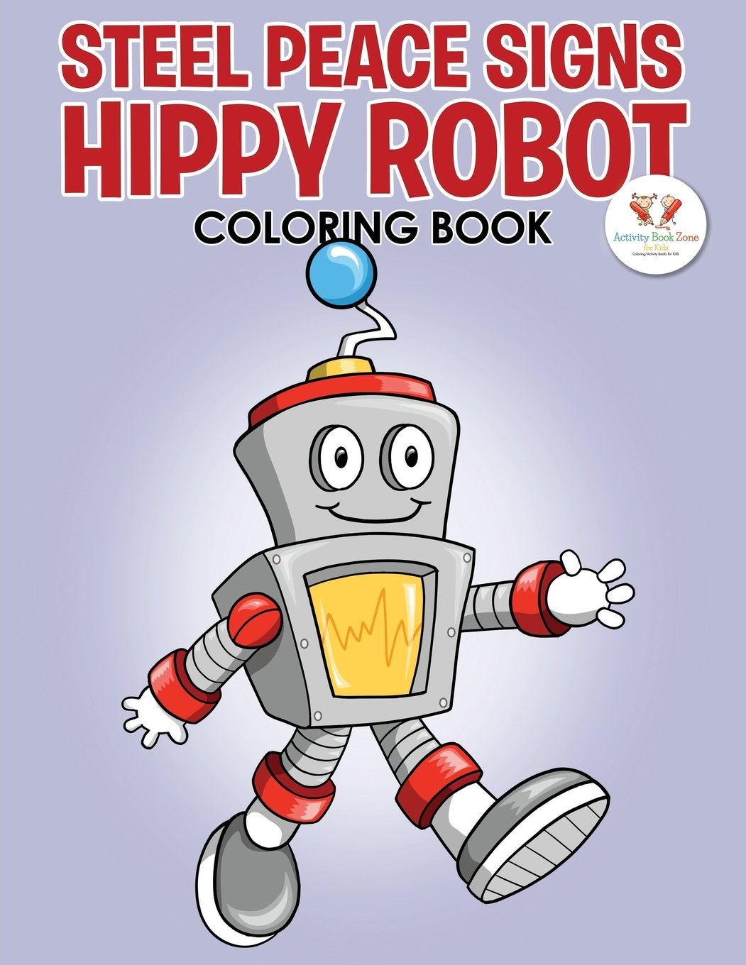 Steel Peace Signs: Hippy Robot Coloring Book: Activity Book Zone for ...