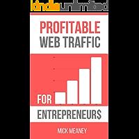 Profitable Web Traffic For Entrepreneurs: Web Marketing Strategies For Pro Bloggers