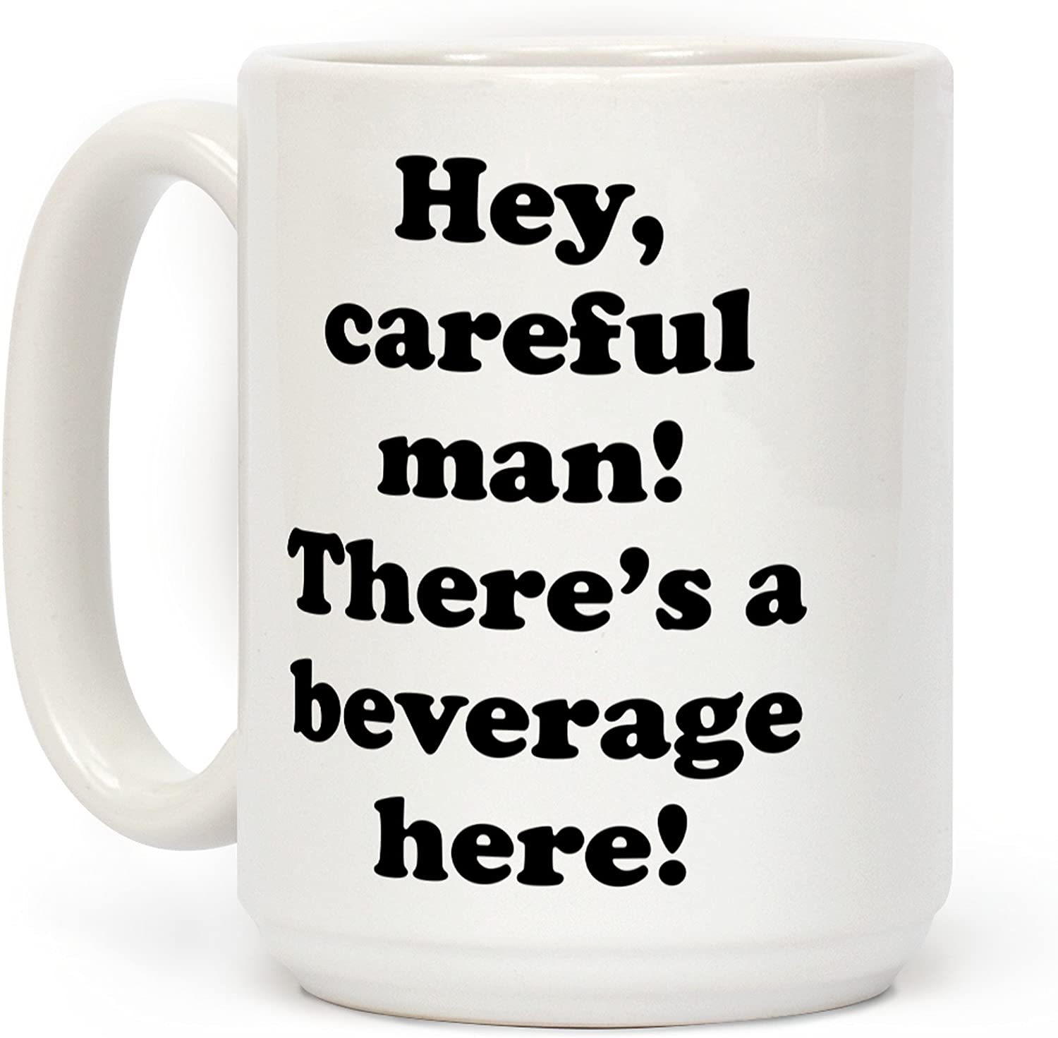 LookHUMAN Hey Careful Man There's A Beverage Here! White 15 Ounce Ceramic Coffee Mug