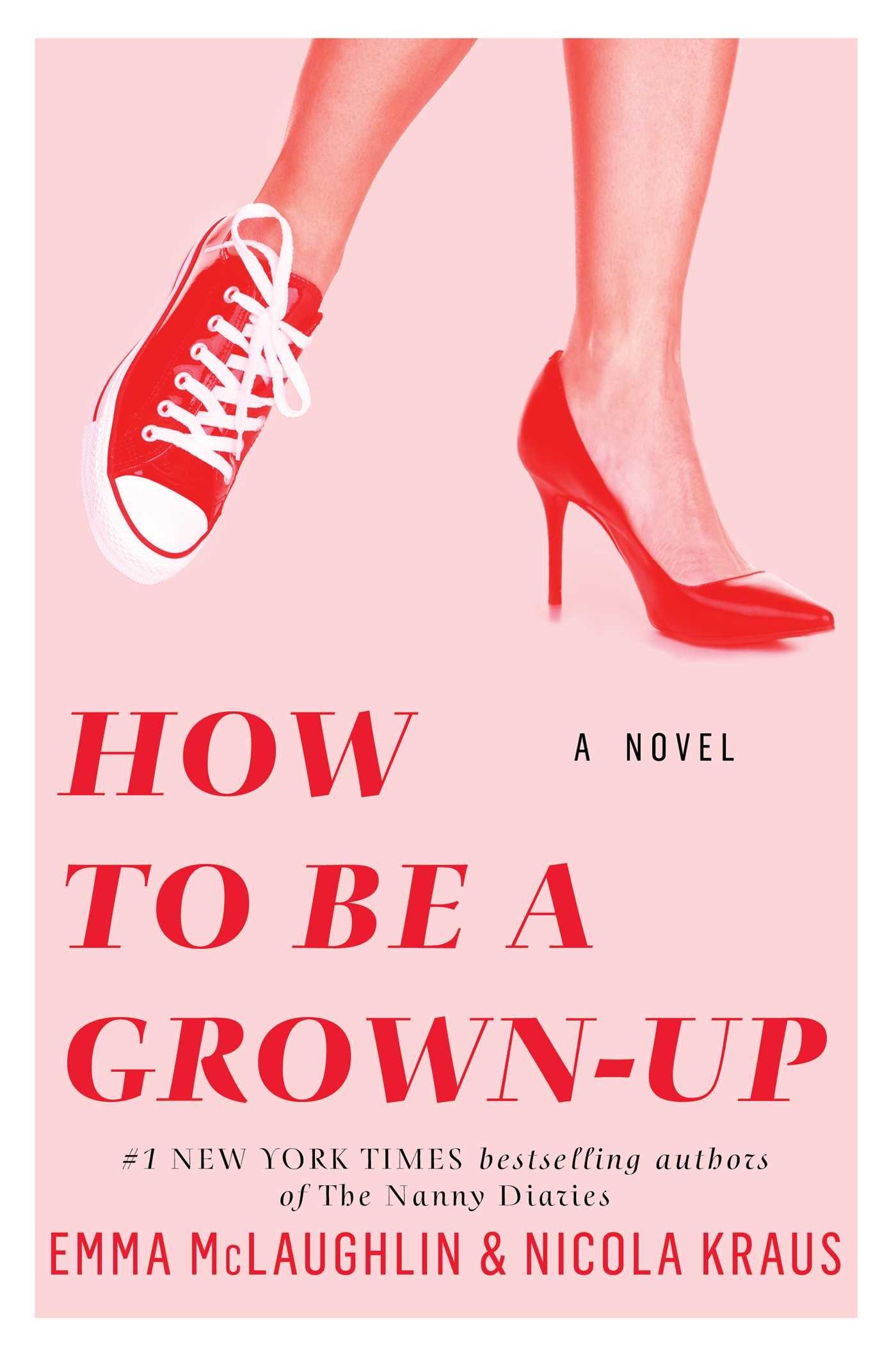 how to be a grown up a novel emma mclaughlin nicola kraus