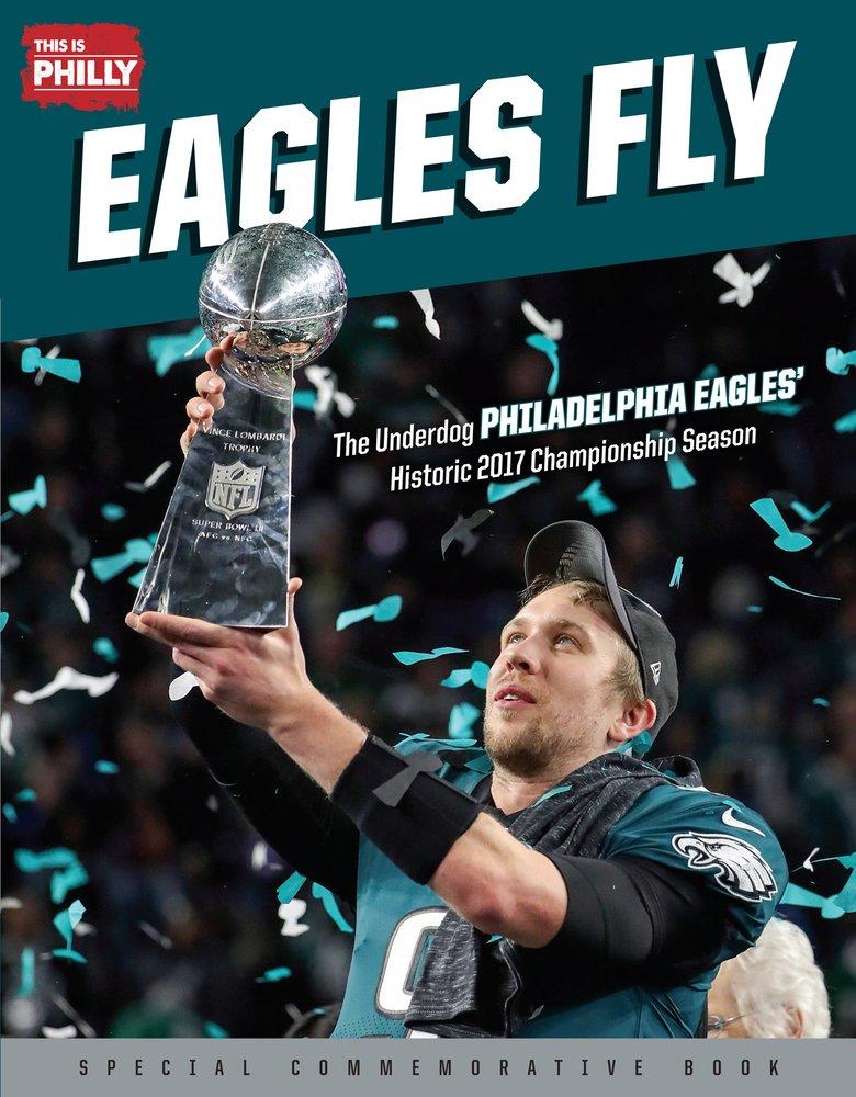 Eagles Fly  The Underdog Philadelphia Eagles  Historic 2017 Championship  Season Paperback – March 1 64ee440f4