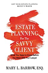 Estate Planning for the Savvy Client: What You Need to Know Before You Meet With Your Lawyer (Savvy Client Series) (Volume 1) Paperback