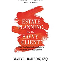 Estate Planning for the Savvy Client: What You Need to Know Before You Meet With Your Lawyer: 1