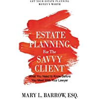 Estate Planning for the Savvy Client: What You Need to Know Before You Meet With Your Lawyer (Savvy Client Series…