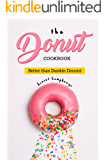 The Donut Cookbook: Better than Dunkin Donuts