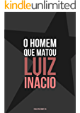 O Homem Que Matou Luiz Inácio