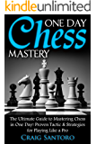 CHESS: ONE DAY CHESS MASTERY: The Ultimate Guide to Mastering Chess in One Day! Proven Tactic & Strategies for Playing Like a Pro. (Chess Openings Closings ... Puzzles Entertainment) (English Edition)