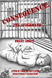 """CONSEQUENCE: the aftermath: Sequel to """"I Cried, You Didn't Listen"""" (Innocent Until 'Made' Guilty Book 2) (English Edition)"""