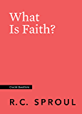 What Is Faith? (Crucial Questions)
