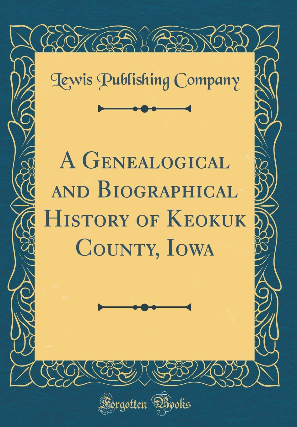 Download A Genealogical and Biographical History of Keokuk County, Iowa (Classic Reprint) ebook