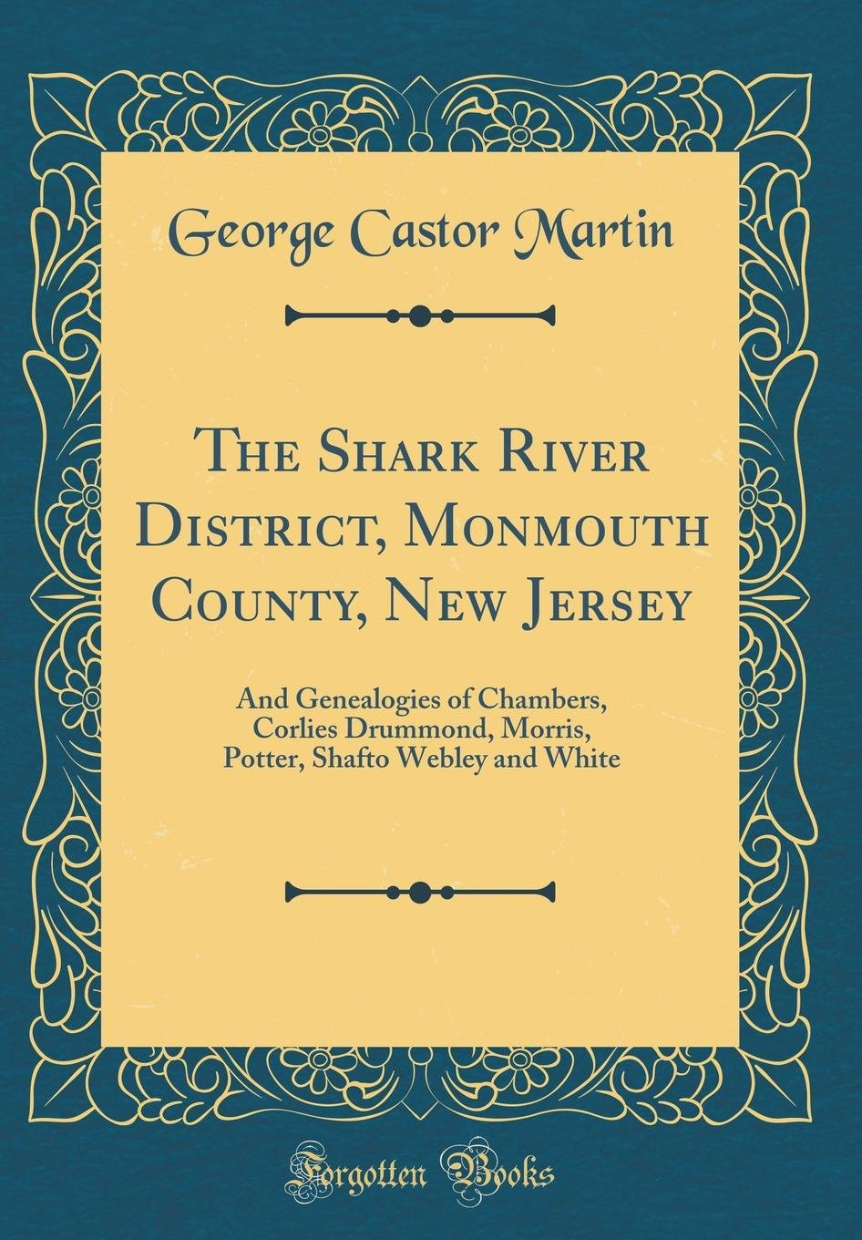 Download The Shark River District, Monmouth County, New Jersey: And Genealogies of Chambers, Corlies Drummond, Morris, Potter, Shafto Webley and White (Classic Reprint) pdf epub