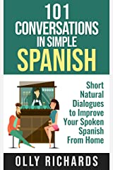 101 Conversations in Simple Spanish: Short Natural Dialogues to Boost Your Confidence & Improve Your Spoken Spanish (101 Conversations in Spanish nº 1) (Spanish Edition) Kindle Edition