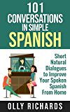 101 Conversations in Simple Spanish: Short Natural Dialogues to Boost Your Confidence & Improve Your Spoken Spanish (101 Conversations in Spanish nº 1) (Spanish Edition)
