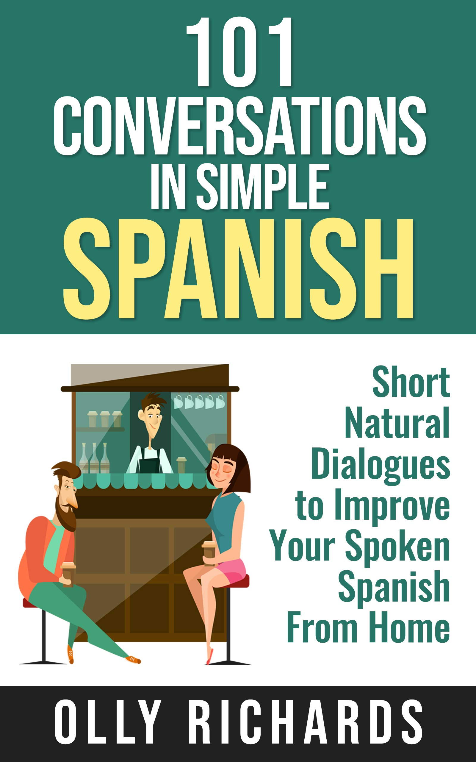 101 Conversations in Simple Spanish: Short Natural Dialogues to Boost Your Confidence & Improve Your Spoken Spanish por Olly Richards
