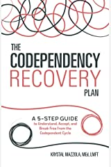 The Codependency Recovery Plan: A 5-Step Guide to Understand, Accept, and Break Free from the Codependent Cycle Kindle Edition