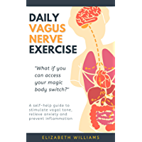 DAILY VAGUS NERVE EXERCISE: A self-help guide to stimulate vagal tone, relieve anxiety and prevent inflammation (English Edition)
