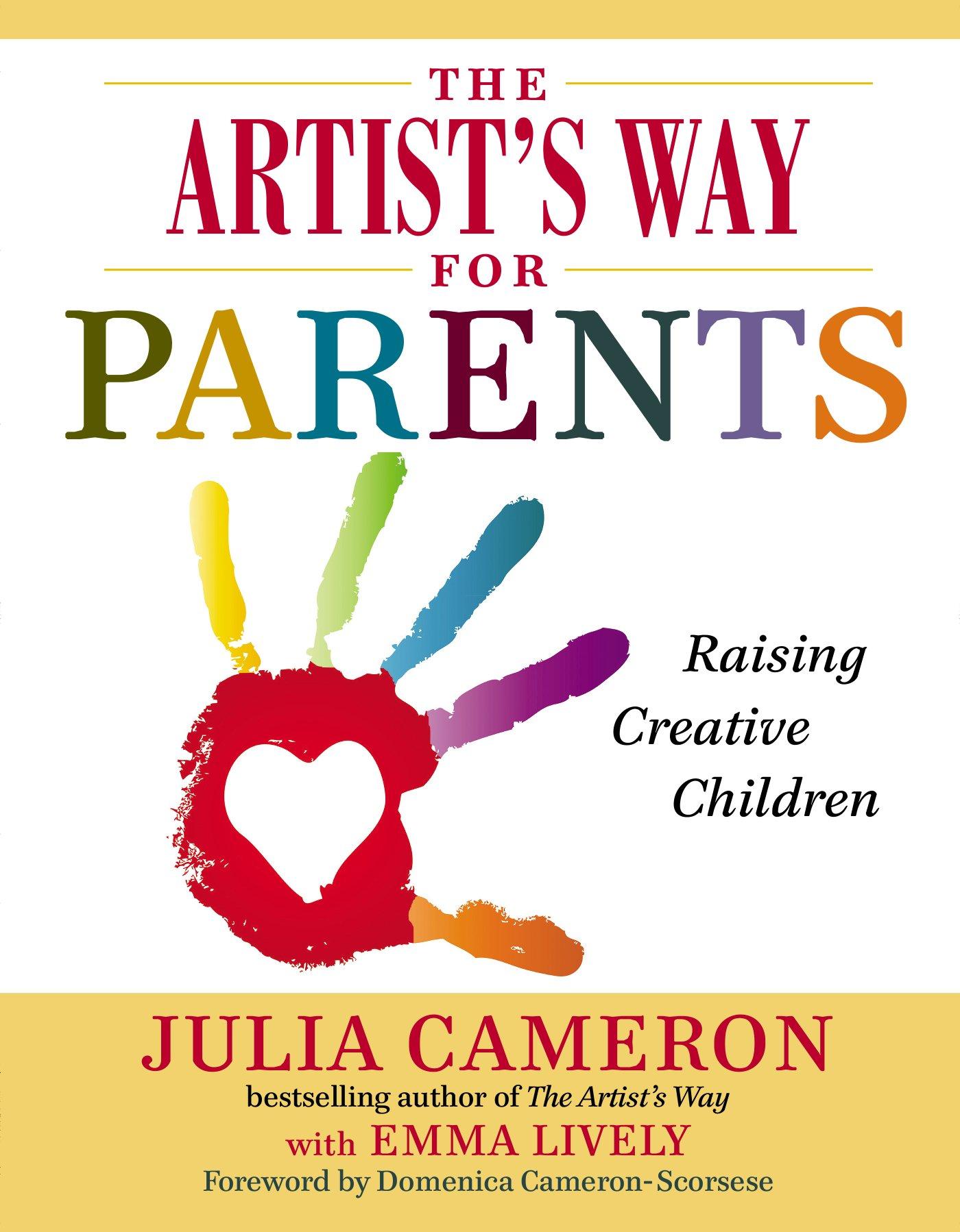 The Artist's Way For Parents: Raising Creative Children: Julia Cameron,  Emma Lively: 9780399168819: Amazon: Books