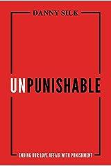 Unpunishable: Ending Our Love Affair with Punishment Kindle Edition
