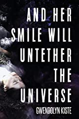 And Her Smile Will Untether the Universe Paperback