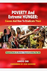 POVERTY & EXTREME HUNGER: Causes and How to Eradicate Them: How to End Injustices and Inequalities Today Kindle Edition