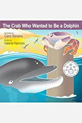 The Crab Who Wanted to Be a Dolphin: A Children's Picture Book on Learning Kindness (Wantstobe) Kindle Edition