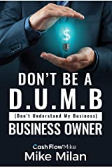 Don't be a D.U.M.B. Business Owner : (Don't Understand My Business) Kindle Edition