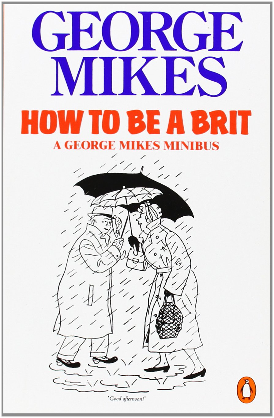 How to be a Brit: The Classic Bestselling Guide: How to Be an Alien; How to Be Inimitable; How to Be Decadent