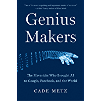 Genius Makers: The Mavericks Who Brought AI to Google, Facebook, and the World (English Edition)