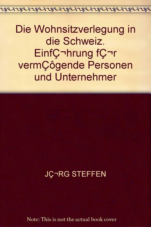 Read Online Die Wohnsitzverlegung in die Schweiz. EinfǬhrung fǬr vermÇôgende Personen und Unternehmer pdf