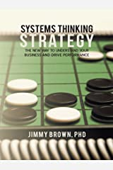 Systems Thinking Strategy: The New Way to Understand Your Business and Drive Performance Kindle Edition