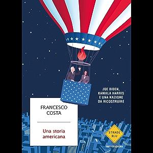 Una storia americana: Joe Biden, Kamala Harris e una nazione da ricostruire (Italian Edition)